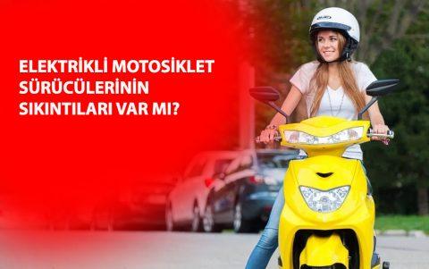 Elektrikli Motosiklet Sürücülerinin Sıkıntıları Var mı?