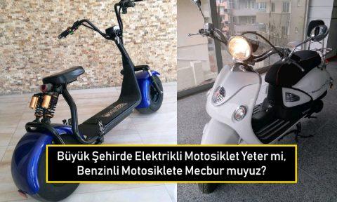Büyük Şehirde Elektrikli Motosiklet Yeter mi, Benzinli Motosiklete Mecbur muyuz?