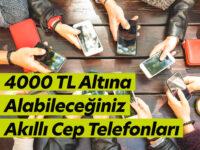 4000 TL Altına Alabileceğiniz Akıllı Cep Telefonlar
